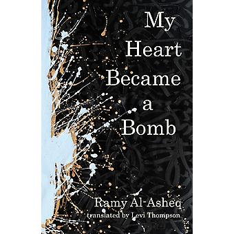 My Heart Became a Bomb by Ramy alAsheq