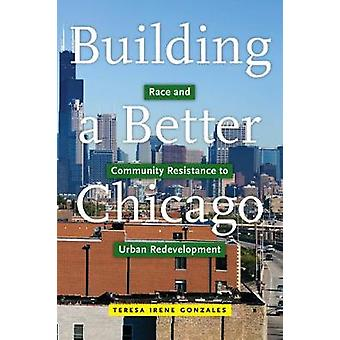 Building a Better Chicago Race and Community Resistance to Urban Redevelopment 17 Latinao Sociology