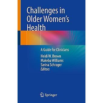 التحديات في صحة النساء المسنات دليل للأطباء من قبل تحرير هايدي دبليو براون وتحريرها من قبل ماكابا ويليامز وتحرير سارينا شراغر
