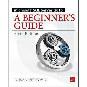 Microsoft SQL Server 2016 A Beginner's Guide Sixth Edition DATABASE  ERP  OMG