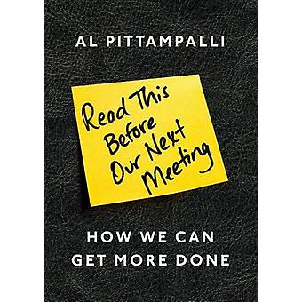 Read This Before Our Next Meeting - How We Can Get More Done by Al Pit