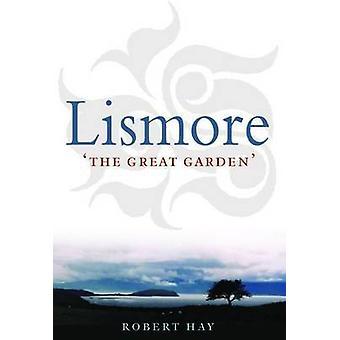Lismore - The Great Garden by Robert Hay - 9781780272986 Book