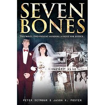 Seven Bones - Two Wives - Two Violent Murders - a Fight for Justice by