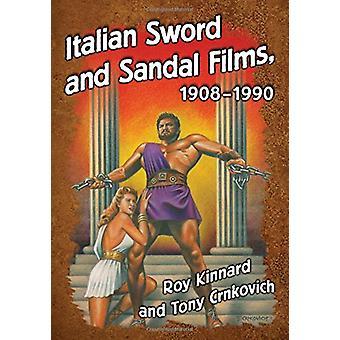 Italian Sword and Sandal Films - 1908-1990 by Roy Kinnard - 978147666