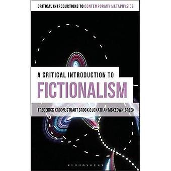 Eine kritische Einführung in Fictionalism (Bloomsbury kritischen Einführungen in zeitgenössischen Metaphysik)