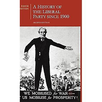 A History of the Liberal Party since 1900 by Dutton & David