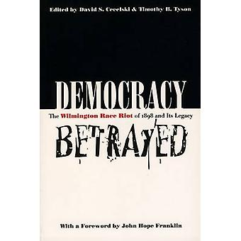 Democracy Betrayed The Wilmington Race Riot of 1898 and Its Legacy by Cecelski & David S.