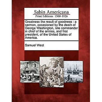 عظمة نتيجة للخير خطبة الناجمة عن وفاة جورج واشنطن أواخر القائد العام للجيوش، وأول رئيس للولايات المتحدة الأمريكية. بالغرب & صموئيل