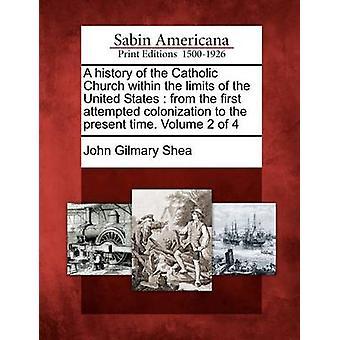 En historia av den katolska kyrkan inom ramen för Förenta staterna från första försöket koloniseringen till nutid. Volym 2 av 4 av Shea & John Gilmary