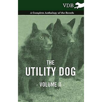 The Utility Dog Vol. II.  A Complete Anthology of the Breeds by Various