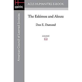 The Eskimos and Aleuts by Dumond & Don E.