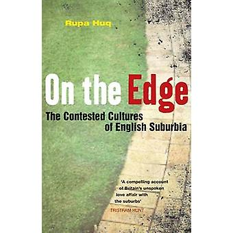 On the Edge The Contested Cultures of English Suburbia by Huq & Rupa