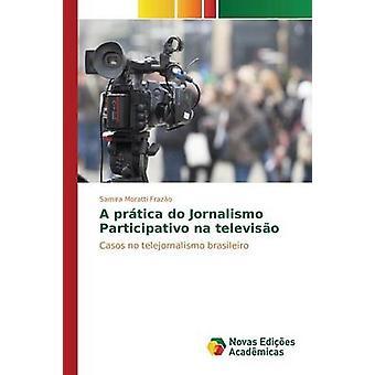 En prtica do Jornalismo Participativo na televiso av Moratti Frazo Samira