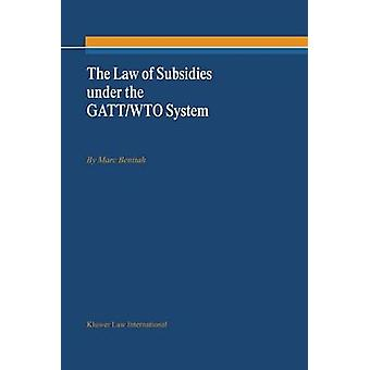 The Law of Subsidies under the GATTWTO System by Benitah & Marc