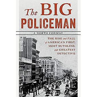 Big Policeman: The Rise And Fall Of Thomas Byrnes,� America's First, Most Ruthless, And Greatest Detective