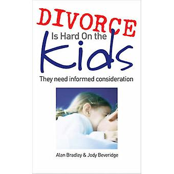 Divorce is Hard on the Kids - They Need Informed Consideration by Alan