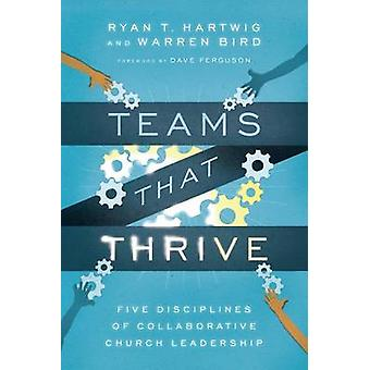 Teams That Thrive - Five Disciplines of Collaborative Church Leadershi