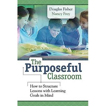 The Purposeful Classroom - How to Structure Lessons with Learning Goal