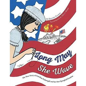 Long May She Wave - The True Story of Caroline Pickersgill and Her Sta