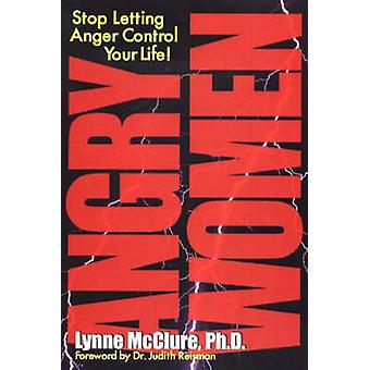 Angry Women - Managing Anger in an Unforgiving World by Lynne McClure