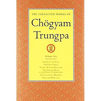 The Collected Works of Chogyam Trungpa - Glimpses of Space - Orderly C