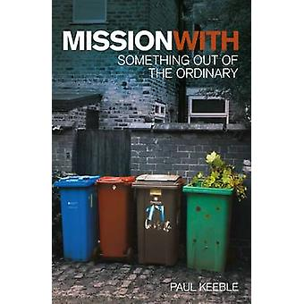Mission with - Something Out of the Ordinary by Paul Keeble - 97819097