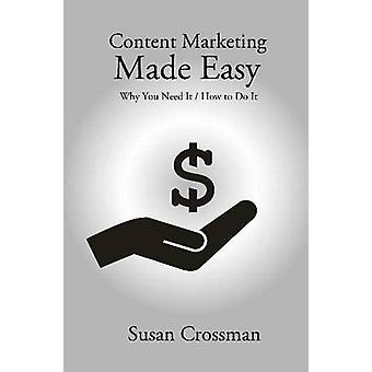 Content Marketing Made Easy - Why You Need it / How to Do it by Susan