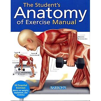 The Student's Anatomy of Exercise Manual - 50 Essential Exercises Incl