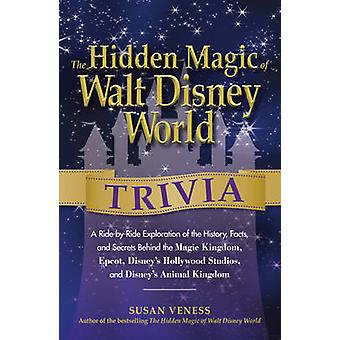 The Hidden Magic of Walt Disney World Trivia - A Ride-by-Ride Explorat