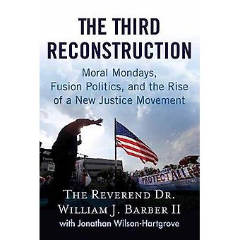 Third Reconstruction - How a Moral Movement is Overcoming the Politics