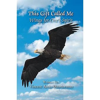 This Gift Called Me Wings for Ones Spirit by Quarterman & Vincent Alvin