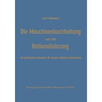 Die Maschinenbuchhaltung Und Ihre Rationalisierung by Wallmeyer & Josef