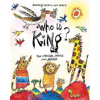 Who is King  And other tales from Africa by Beverley Naidoo & Illustrated by Piet Grobler