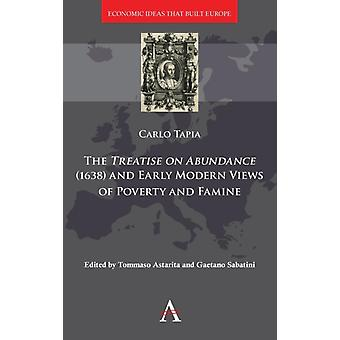 A Treatise on Abundance 1638 and Early Modern Views of Poverty and Famine by Tapia & Carlo