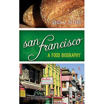 San Francisco A Food Biography by Peters & Erica J.