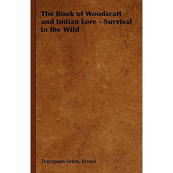 The Book of Woodcraft and Indian Lore  Survival in the Wild by Seton & Ernest Thompson
