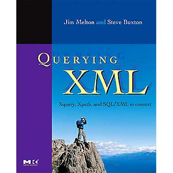 Querying XML XQuery XPath and SQLXML in Context by Melton & Jim