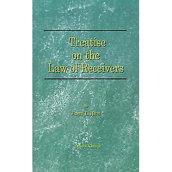 A Treatise on the Law of Receivers by High & James L.