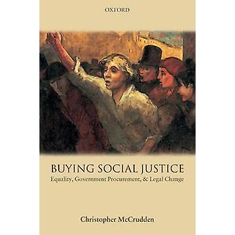 Buying Social Justice Equality Government Procurement and Legal Change by McCrudden & Christopher