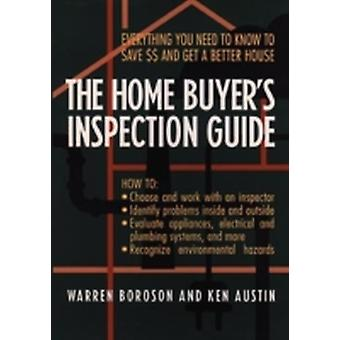 The Home Buyers Inspection Guide Everything You Need to Know to Save  and Get a Better House by Boroson & Warren