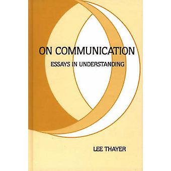 On Communication Essays in Understanding by Thayer & Lee O.