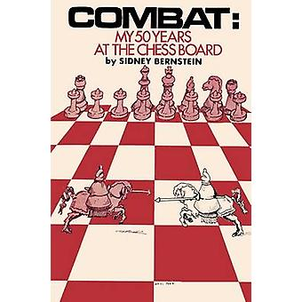 Combat My 50 Years at the Chessboard by Bernstein & Sidney Norman