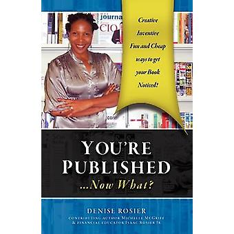 Youre Published Now What by Rosier & Denise