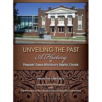 UNVEILING THE PAST A History of Pleasant Green Missionary Baptist Church Volume Two 20032013 by Thompson & Loyce Stewart
