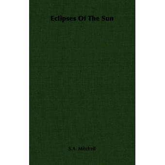 Eclipses Of The Sun by Mitchell & S.A.