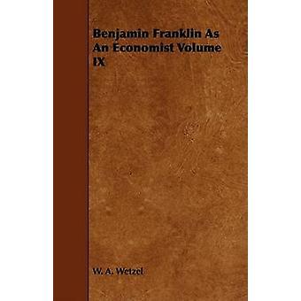 Benjamin Franklin As An Economist Volume IX by Wetzel & W. A.
