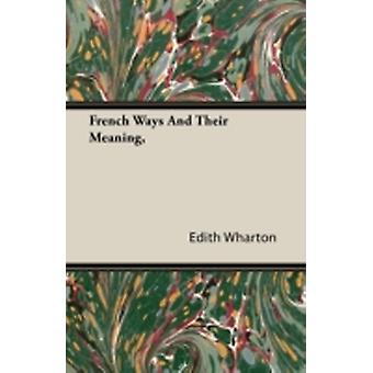 French Ways and Their Meaning by Wharton & Edith