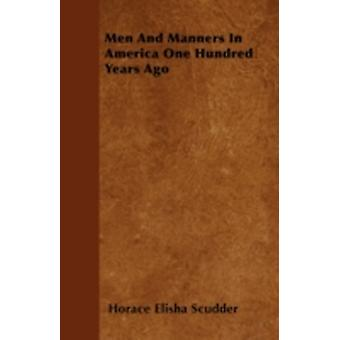 Men And Manners In America One Hundred Years Ago by Scudder & Horace Elisha