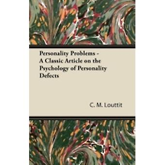 Personality Problems  A Classic Article on the Psychology of Personality Defects by Louttit & C. M.