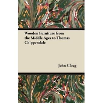 Wooden Furniture from the Middle Ages to Thomas Chippendale by Gloag & John